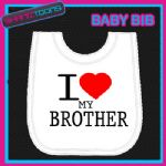 I LOVE HEART MY BROTHER WHITE BABY BIB EMBROIDERED